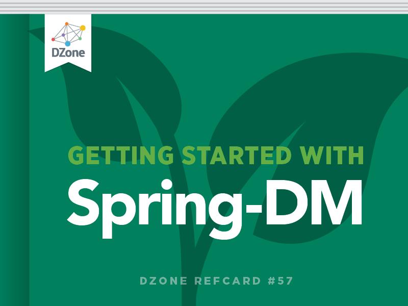 Getting Started with Spring-DM - DZone - Refcardz