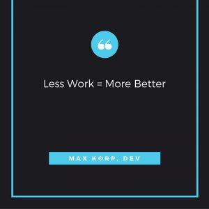 less work more better