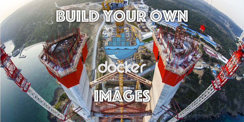 Build Your Own Docker Images