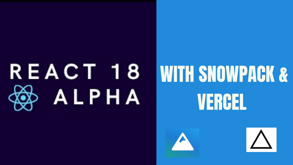 React 18 Alpha With Snowpack and Vercel
