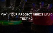 Why Your Project Needs UI/UX Testing