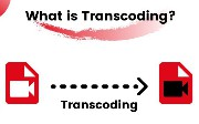 What Is Transcoding? Why Is Transcoding Important for Streaming?