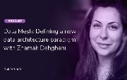 Data Mesh: Defining a New Data Architecture Paradigm With Zhamak Dehghani...