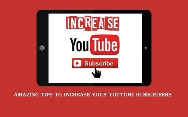 Got a YouTube Channel? Read these Tips to Increase Your Subscribers