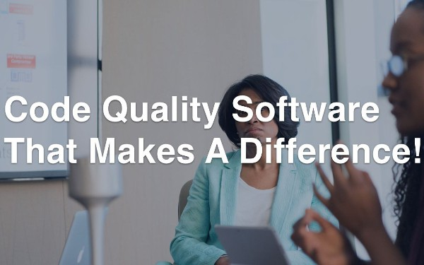 Code Quality Software That Makes A Difference